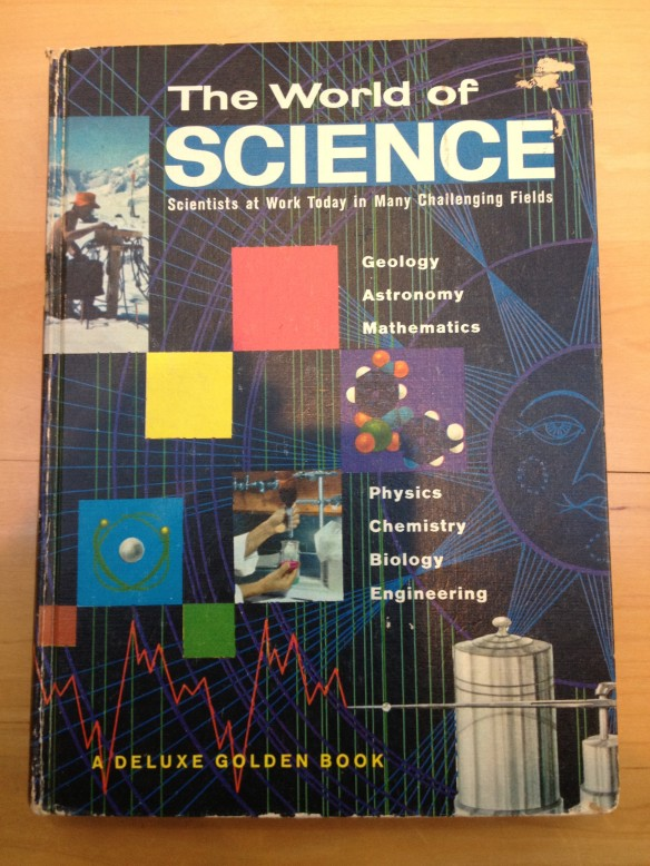 My copy of The World of Science by Jane Werner Watson, purchased in 1962 when I was in the 4th grade.